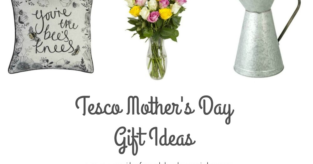 Mothers day gift ideas from tesco quite frankly she said negle Images