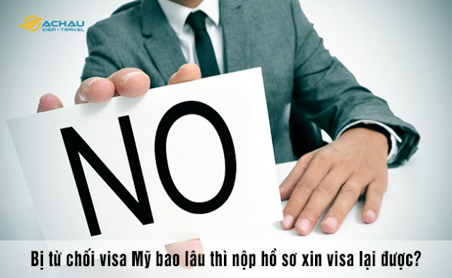 Bị từ chối visa Mỹ bao lâu thì nộp hồ sơ xin visa lại được?