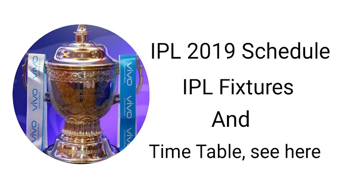 IPL SCHEDULE 2019 ANNOUNCED, CLICK HERE FOR MORE DETAILS