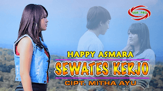 Lirik Lagu Sewates Kerjo - Happy Asmara