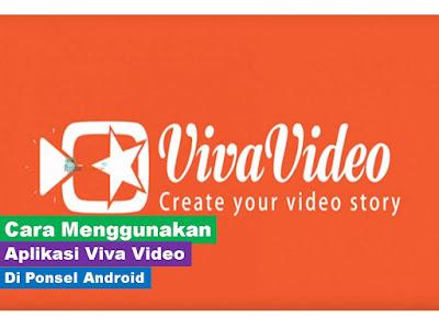 Cara Menggunakan Aplikasi Viva Video di Ponsel Android