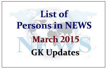 List of Persons in NEWS- March 2015