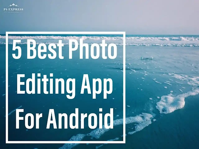 5 Best Photo Editing App for Android