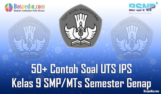 50+ Contoh Soal UTS IPS Kelas 9 SMP/MTs Semester Genap Terbaru