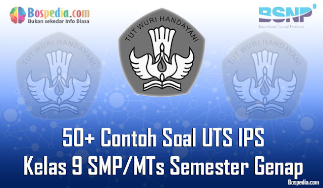 Pada Kesempatan kali ini kakak ingin berbagi beberapa contoh soal latihan untuk adik adik Lengkap - 50+ Contoh Soal UAS IPS Kelas 9 SMP/MTs Semester Genap Terbaru