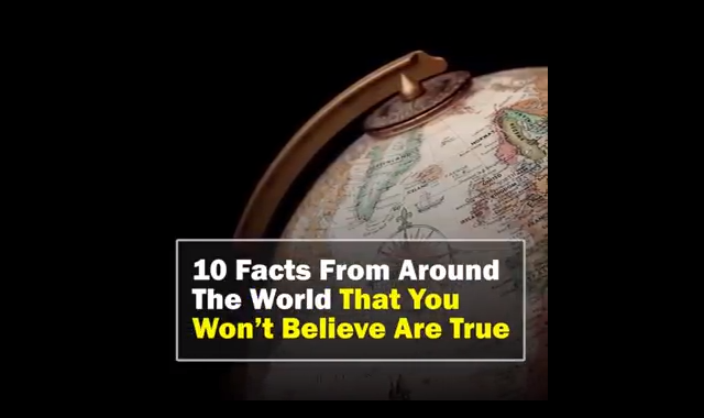 10 Amazing Facts From Around The World That You Won't Believe Are True
