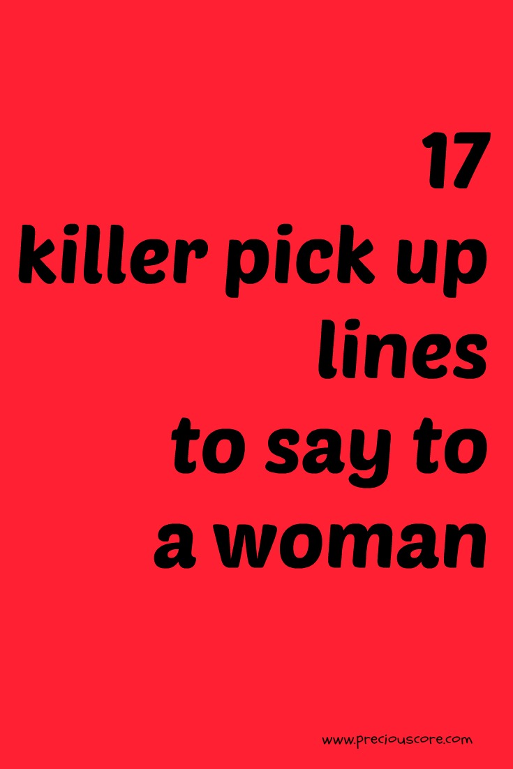 17 KILLER PICK UP LINES TO SAY TO A WOMAN