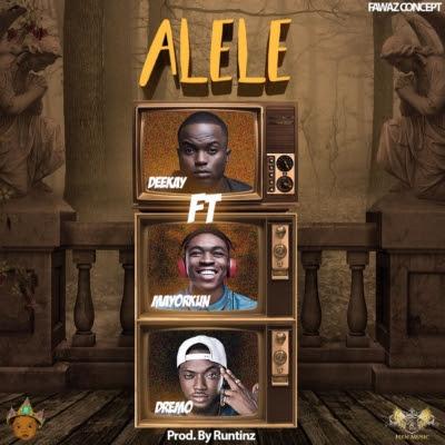 Deekay – Alele ft. Dremo & Mayorkun
