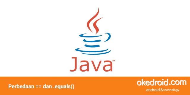 belajar mengenal contoh program perbedaan fungsi kegunaan operator == method equals() di pada java