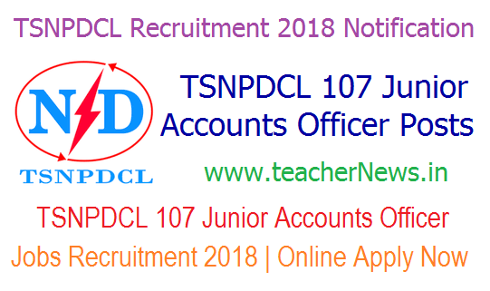 TSNPDCL 107 Junior Accounts Officer Posts Recruitment 2018 | Online Apply Now @ tsnpdcl.in