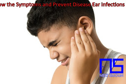 Know the Symptoms and Prevent Disease Ear infections