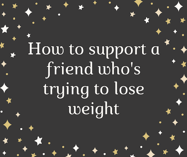 How to support a friend who's losing weight