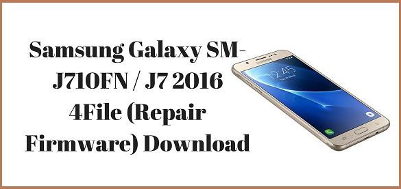 Samsung Galaxy SM-J710FN / J7 2016 4File (Repair Firmware) Download