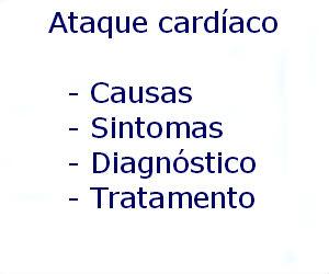 Ataque cardíaco causas sintomas diagnóstico tratamento prevenção riscos complicações