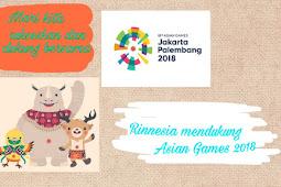 Rinnesia : Asian Games di Depan Mata, Yuk Ikutan Dukung!