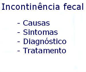 Incontinência fecal causas sintomas diagnóstico tratamento prevenção riscos complicações