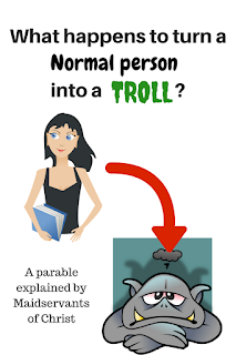 What happens to turn a normal person into a troll?  A parable explained by Maidservants of Christ