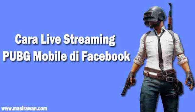 Cara Live Stream (Siaran Langsung) PUBG Mobile di Facebook