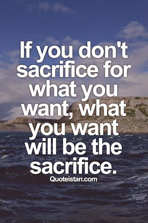 If You Do What You Like At Least One Person Will Be: If You Don't #sacrifice For What You Want, What You Want
