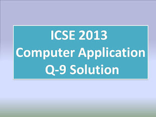 ICSE 2013 Computer Application Q9 Solution