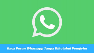 7 Cara Baca Pesan Whatsapp Tanpa Diketahui Pengirim