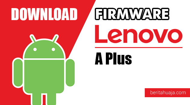 Download Firmware / Stock ROM Lenovo A Plus A1010a20 All Versions