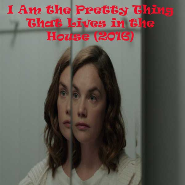 I Am the Pretty Thing That Lives in the House, Film I Am the Pretty Thing That Lives in the House, I Am the Pretty Thing That Lives in the House Synopsis, I Am the Pretty Thing That Lives in the House Trailer, I Am the Pretty Thing That Lives in the House Review, Download Poster Film I Am the Pretty Thing That Lives in the House 2016