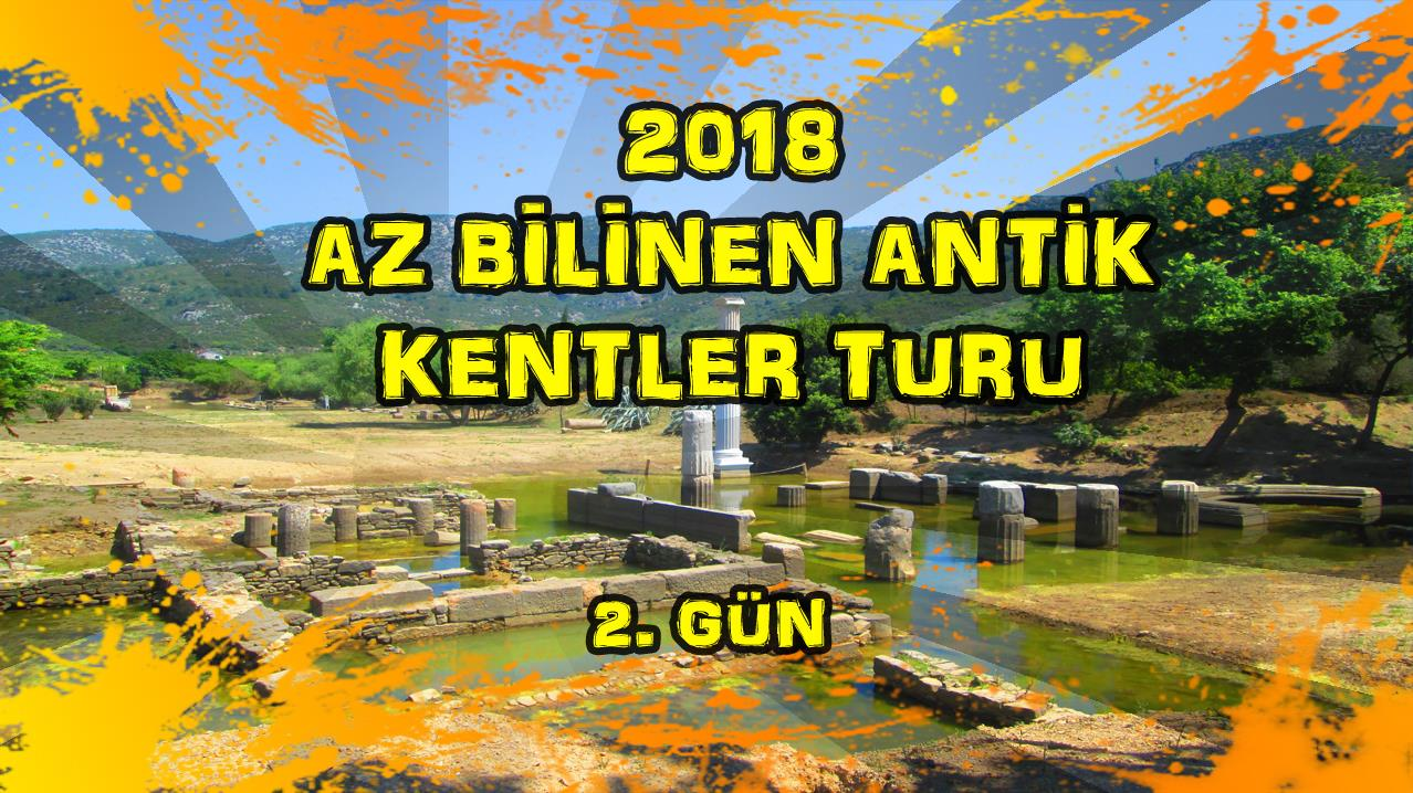 2018/04/22 Az Bilinen Antik Kentler Turu 2.Gün Pamucak - Kalemlik