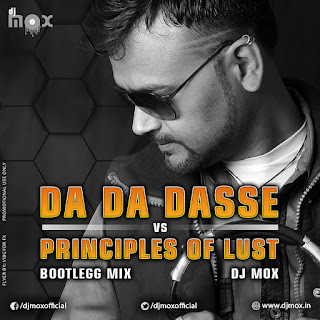 DA DA DASSE vs PRINCIPLES OF LUST (Bootleg mix) DJ Mox