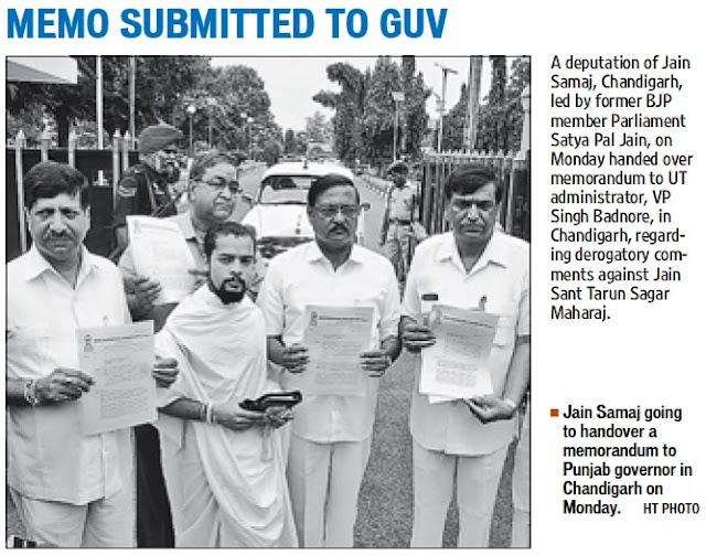 A deputation of Jain Samaj, Chandigarh leg by former BJP MP Satya Pal, on Monday handed over memorandum to UT Administrator, VP Singh Badnore, in Chandigarh, regarding derogatory comments against Jain Sant Tarun Sagar Maharaj.