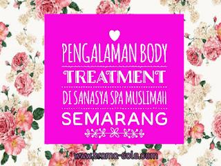 Pengalaman Body Treatment Di Sanasya Spa Muslimah Semarang