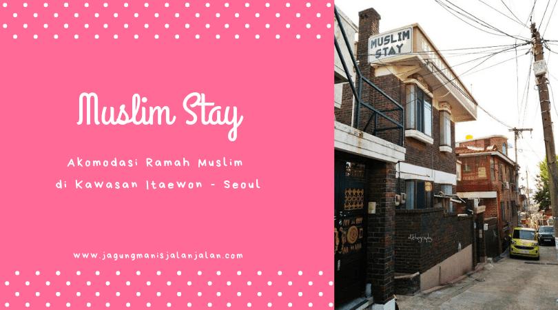 Muslim Stay Akomodasi Ramah Muslim   di Kawasan Itaewon Seoul Korea