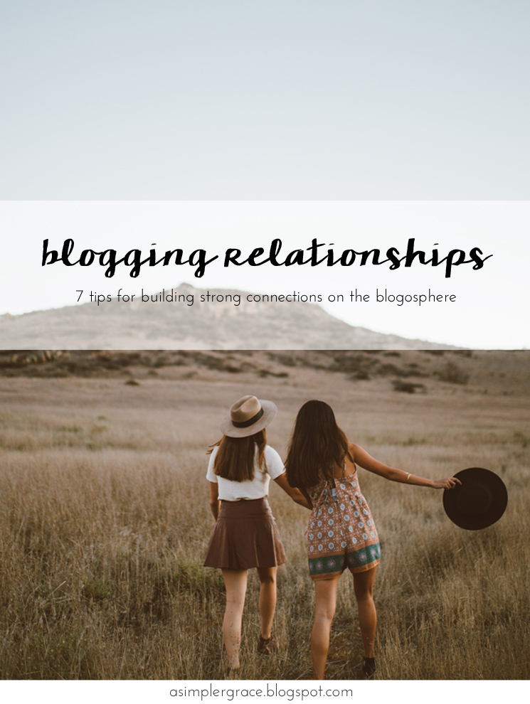 7 Tips for Building Strong Blogging Relationships | Guest Post for A Blissful Haven - A Simpler Grace