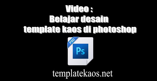 Video : Belajar desain template kaos di photoshop