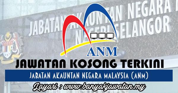 Jawatan Kosong 2017 di Jabatan Akauntan Negara Malaysia (ANM) www.banyakjawatan.my