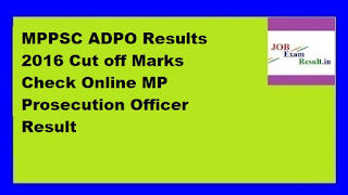 MPPSC ADPO Results 2016 Cut off Marks Check Online MP Prosecution Officer Result