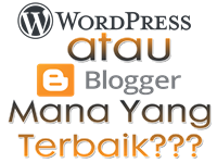 Blogger atau Wordpress Mana Yang Terbaik?