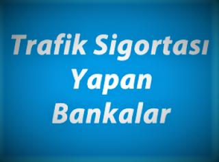 Hangi Bankalar Trafik Sigortası Yapıyor?
