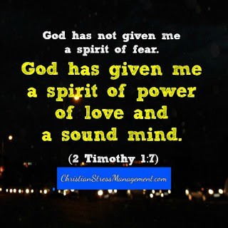 God has not given me a spirit of fear. He has given me a spirit of power, of love and a sound mind.(Adapted 2 Timothy 1:7)