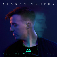"Branan Murphy has released new single, ""All the Wrongs Things."""