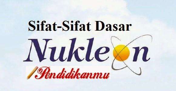Taukah Anda Tentang Sifat-Sifat Dasar Nukleon
