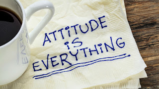 Your Attitude is everything.
