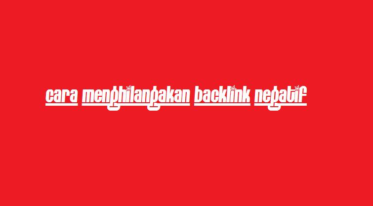 cara menghilangkan backlink negatif menggunakan google disavow