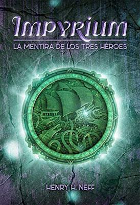 IMPYRIUM #1 La Mentira de los Tres Héroes. Henry H. Neff (La Galera - 20 Septiembre 2017) LITERATURA JUVENIL portada libro españa