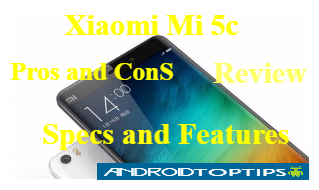 Xiaomi Mi 5c Pros and Cons, Review, Specs and Features