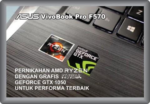 ASUS VivoBook Pro F570: Pernikahan AMD Ryzen dengan Grafis Nvidia GeForce GTX 1050 tuk Performa Terbaik