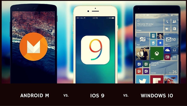 Windows 10 vs iOS 9 vs Android M: Clash Between 3 Most