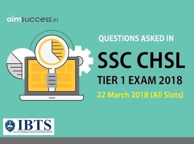 Questions Asked in SSC CHSL Tier 1 22 March 2018 (All Slots)