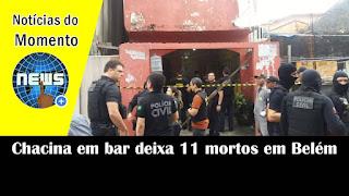 Chacina em bar deixa 11 mortos em Belém