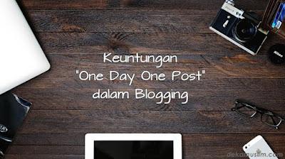 http://www.dekamuslim.com/2017/05/keuntungan-one-day-one-post-odop-dalam.html